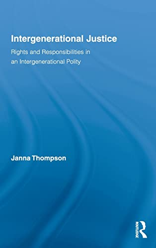 9780415996280: Intergenerational Justice: Rights and Responsibilities in an Intergenerational Polity (Routledge Studies in Contemporary Philosophy)