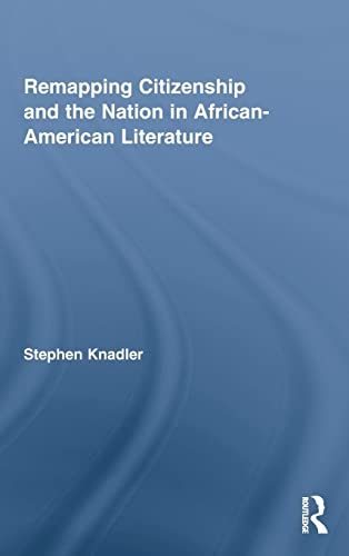 9780415996310: Remapping Citizenship and the Nation in African-American Literature (Routledge Transnational Perspectives on American Literature)