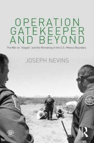 "9780415996945: Operation Gatekeeper and Beyond: The War On ""Illegals"" and the Remaking of the U.S. – Mexico Boundary"