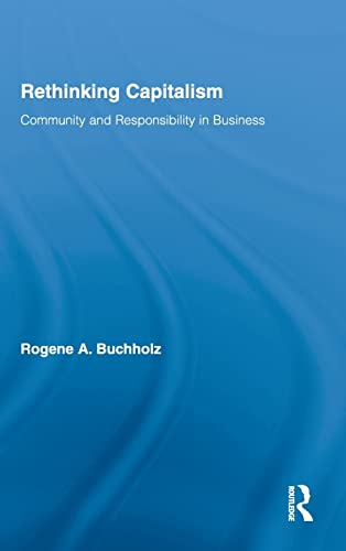 9780415997218: Rethinking Capitalism: Community and Responsibility in Business (Routledge Studies in Business Ethics)