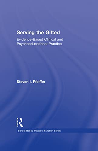 9780415997492: Serving the Gifted: Evidence-Based Clinical and Psychoeducational Practice (School-Based Practice in Action)
