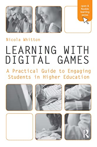 9780415997751: Learning with Digital Games: A Practical Guide to Engaging Students in Higher Education (Open and Flexible Learning Series)
