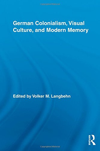 9780415997799: German Colonialism, Visual Culture, and Modern Memory (Routledge Studies in Modern European History)