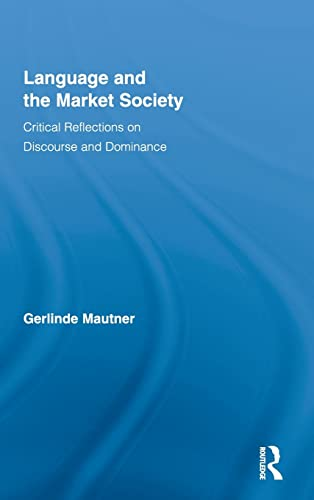 9780415998147: Language and the Market Society: Critical Reflections on Discourse and Dominance (Routledge Critical Studies in Discourse)