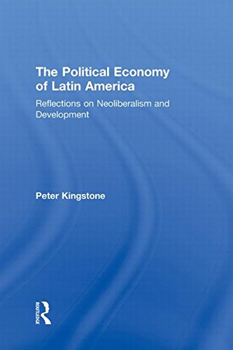 9780415998260: The Political Economy of Latin America: Reflections on Neoliberalism and Development