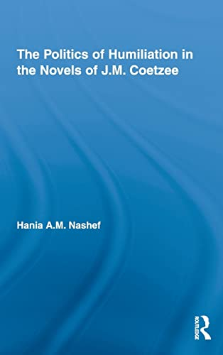 9780415998291: The Politics of Humiliation in the Novels of J.M. Coetzee (Studies in Major Literary Authors)