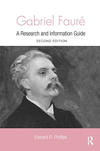 Gabriel Faure: A Guide to Research (Routledge Music Bibliographies): Edward R. Phillips
