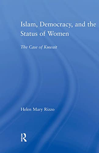 9780415998956: Islam, Democracy and the Status of Women: The Case of Kuwait (Middle East Studies: History, Politics & Law)
