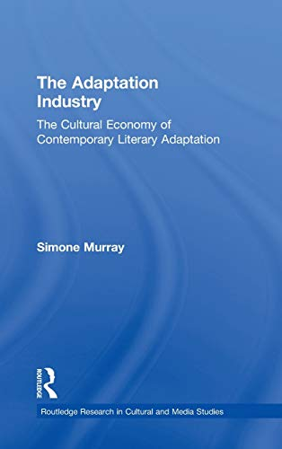 9780415999038: The Adaptation Industry: The Cultural Economy of Contemporary Literary Adaptation (Routledge Research in Cultural and Media Studies)