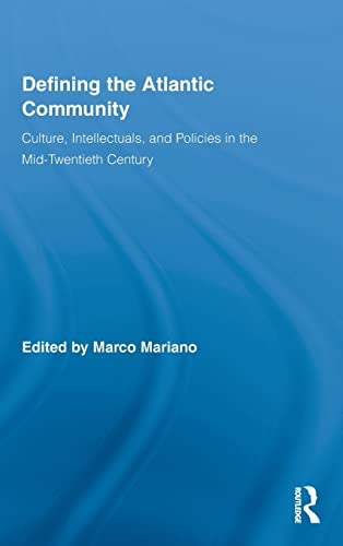 9780415999045: Defining the Atlantic Community: Culture, Intellectuals, and Policies in the Mid-Twentieth Century (Routledge Research in Atlantic Studies)