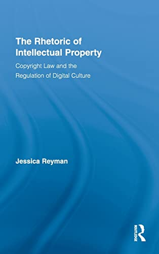 9780415999076: The Rhetoric of Intellectual Property: Copyright Law and the Regulation of Digital Culture (Routledge Studies in Rhetoric and Communication)