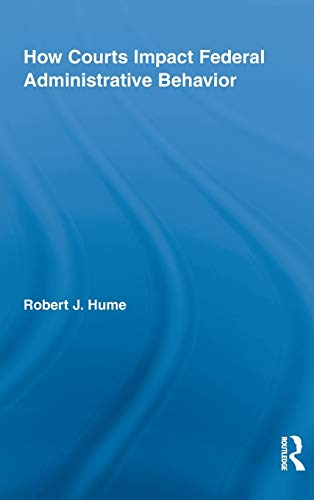 9780415999274: How Courts Impact Federal Administrative Behavior (Routledge Studies in North American Politics)