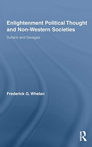 9780415999281: Enlightenment Political Thought and Non-Western Societies: Sultans and Savages (Routledge Studies in Social and Political Thought)