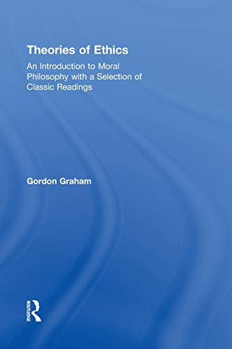 9780415999465: Theories of Ethics: An Introduction to Moral Philosophy with a Selection of Classic Readings