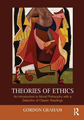 Theories of Ethics An Introduction to Moral Philosophy with a Selection of Classic Readings