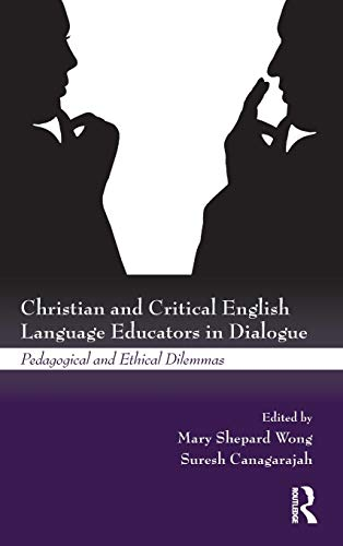 9780415999533: Christian and Critical English Language Educators in Dialogue: Pedagogical and Ethical Dilemmas