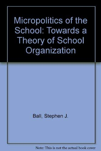 9780416001020: Micropolitics of the School: Towards a Theory of School Organization