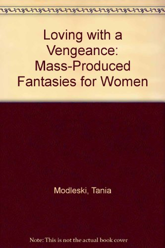 9780416009910: Loving with a Vengeance: Mass-Produced Fantasies for Women