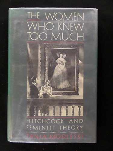 9780416017014: The Women Who Knew Too Much: Hitchcock and Feminist Theory