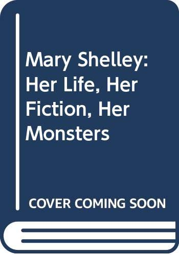 9780416017618: Mary Shelley: Her Life, Her Fiction, Her Monsters