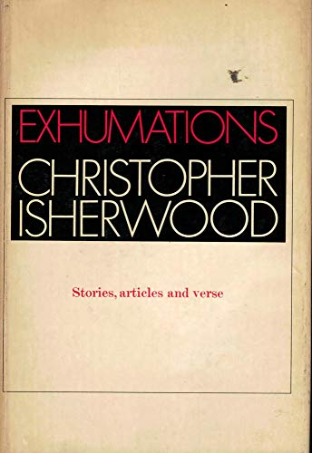 Exhumations: Stories, Articles and Verse: Isherwood, Christopher