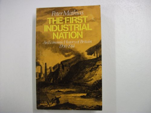 9780416029109: The First Industrial Nation: Economic History of Britain, 1700-1914 (University Paperbacks)