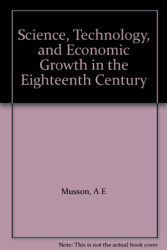Science, technology, and economic growth in the eighteenth century (Debates in economic history): A...