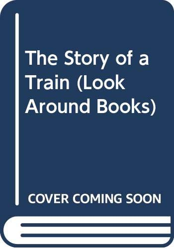 9780416085501: The Story of a Train (Look Around Books)