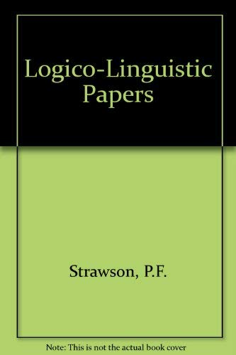 Logico-Linguistic Papers: Strawson, P. F.