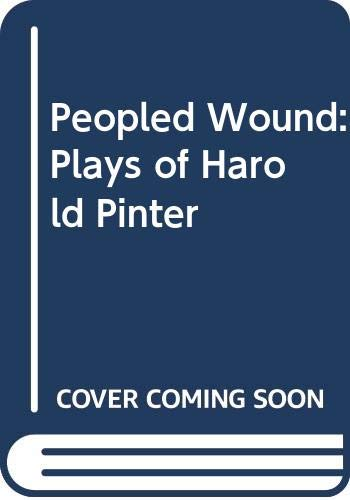 9780416109108: The Peopled Wound. The plays of Harold Pinter.
