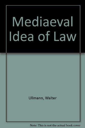 Mediaeval Idea of Law: Ullmann, Walter