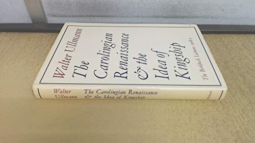 The Carolingian Renaissance and the Idea of Kingship: The Birkbeck Lectures 1968-9: Walter Ullmann