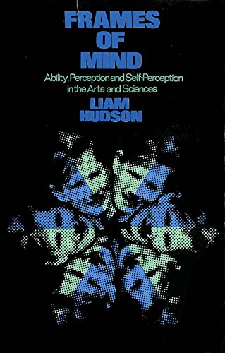 Frames of Mind : Ability, Perception and Self-Perception in the Arts and Sciences: Hudson, Liam