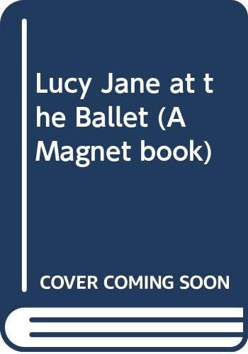 9780416119725: Lucy Jane at the Ballet (A Magnet book)
