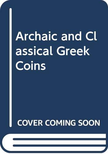 9780416123104: Archaic and Classical Greek Coins (The Library of numismatics)
