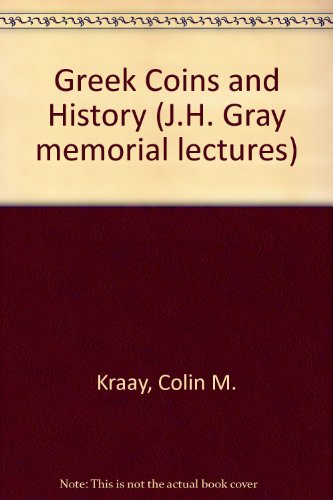 Greek Coins & History: Some current problems: Colin M Kraay