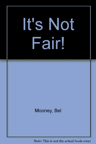 It's Not Fair! (041613582X) by Mooney, Bel