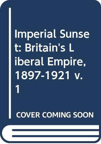 9780416144000: Imperial Sunset: Britain's Liberal Empire, 1897-1921 v. 1
