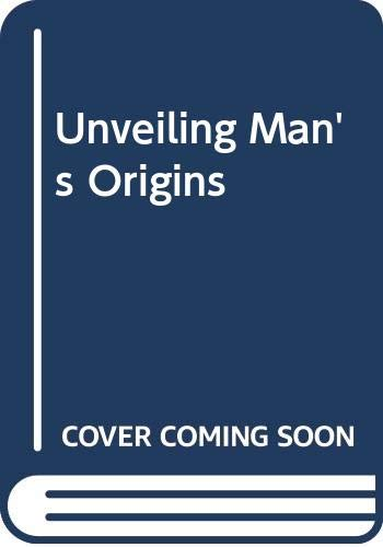 UNVEILING MAN'S ORIGINS Ten Decades of Thought: Leakey, L. S.