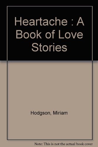 Heartache : A Book of Love Stories: Hodgson, Miriam and