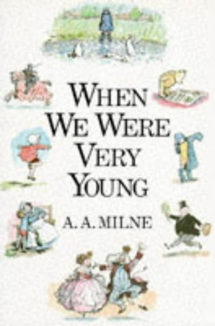 When We Were Very Young (Winnie the Pooh): A. A. Milne