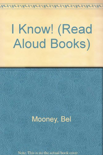 I Know! (Read Aloud Books) (9780416158922) by Mooney, Bel; Chamberlain, Margaret