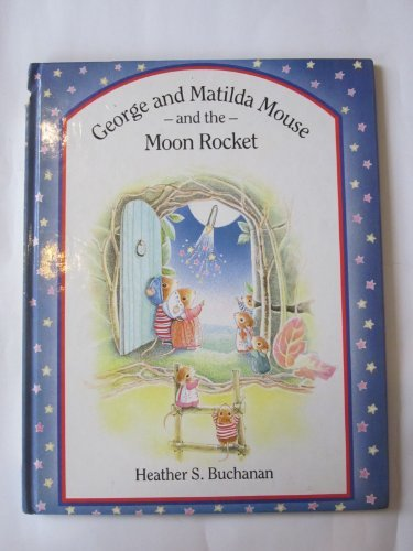 George and Matilda Mouse and the Moon Rocket (0416167624) by Heather S. Buchanan