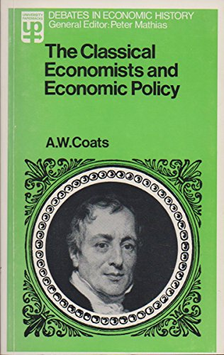Classical Economists and Economic Policy (Debates in economic history): Coats, A. W.