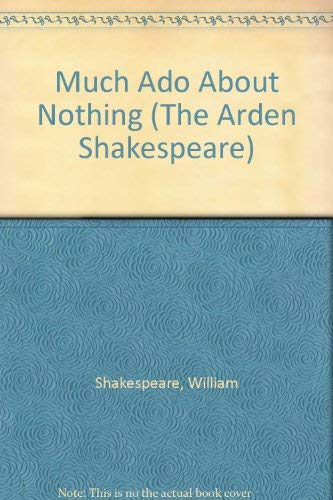 Much Ado About Nothing (The Arden Shakespeare): William Shakespeare, A.