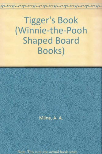 Tigger's Book (Winnie-the-Pooh Shaped Board Books): A.A. Milne; Illustrator-E.H.