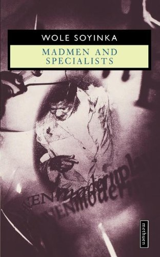 Madmen and Specialists (Methuen Drama Modern Plays) (0416187609) by Wole Soyinka