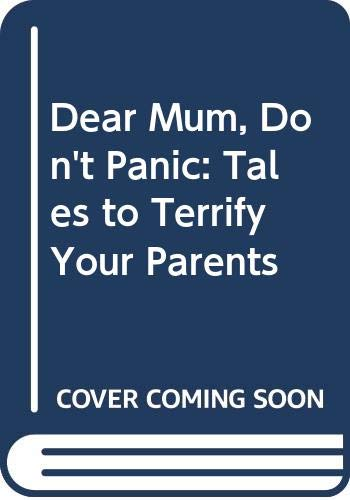 9780416192155: Dear Mum, Don't Panic: Tales to Terrify Your Parents