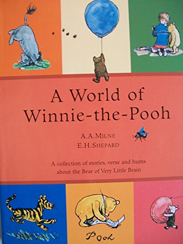 A WORLD OF WINNIE-THE-POOH (A collection of: MILNE,A.A. & SHEPARD,E.H.