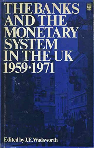 Banks and the Monetary System in the: Wadsworth, J. E.